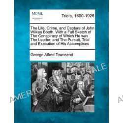 The Life, Crime, and Capture of John Wilkes Booth, with a Full Sketch of the Conspiracy of Which He Was the Leader, and  Po angielsku