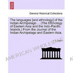 The Languages [And Ethnology] of the Indian Archipelago ... (the Ethnology of Eastern Asia and the Indo-Pacific Islands. Po angielsku