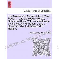 The Maiden and Married Life of Mary Powell ... and the Sequel Thereto, Deborah's Diary. with an Introduction by the REV.