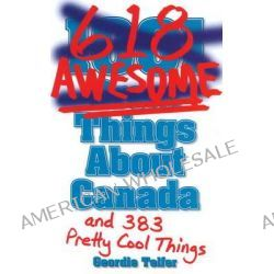 1001 (618) Awesome Things About Canada, (& 383 Pretty Cool Things) by Geordie Telfer, 9781926700427.