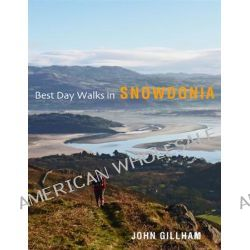 Best Day Walks in Snowdonia by John Gillham, 9780711232532.