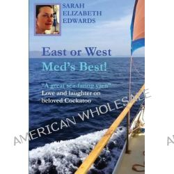 East or West, Med's Best, A Great Sea-Faring Yarn by Sarah Elizabeth Edwards, 9781497304611.