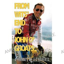 From Wits' End to John O'groats, A Journey by Les Roberts by Les Roberts, 9781438968353.