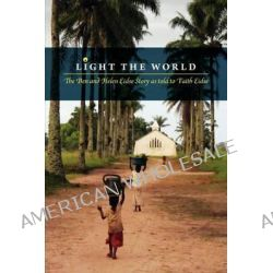 Light the World - The Ben and Helen Eidse Story as Told to Faith Eidse by Faith Eidse, 9781460200322.