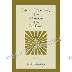 Life and Teaching of the Masters of the Far East (Volume One) by Baird T Spalding, 9781578989454.