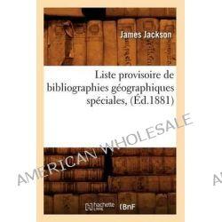 Liste Provisoire de Bibliographies Geographiques Speciales, (Ed.1881) by Jackson J, 9782012747265.