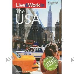 Live and Work in the USA, The Most Accurate, Practical and Comprehensive Guide to Living in the USA by Deborah Penrith, 9781854584281.