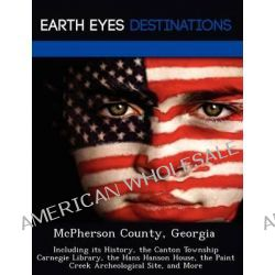 McPherson County, Georgia, Including Its History, the Canton Township Carnegie Library, the Hans Hanson House, the Paint Creek Archeological Site, and More by Sharon Clyde, 9781249239857. Po angielsku