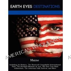 Maine, Including Its History, the Roosevelt Campobello International Park, the Portland Museum of Art, the Pine Tree Sta Po angielsku