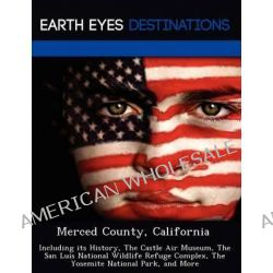 Merced County, California, Including Its History, the Castle Air Museum, the San Luis National Wildlife Refuge Complex, the Yosemite National Park, and More by Johnathan Black, 97812492220 Po angielsku