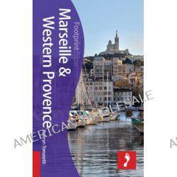 Marseille & Western Provence : Includes Aix-en-Provence, Arles, Avignon, Les Baux, Camargue, Footprint Focus Guide by Kathryn Tomasetti, 9781909268852.
