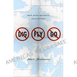 No Dig, No Fly, No Go, How Maps Restrict and Control by Mark Monmonier, 9780226534688.