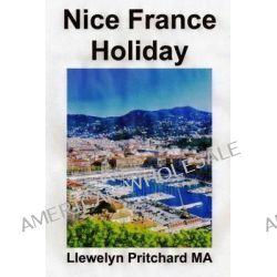 Nice France Holiday, Ein Budget Kurz - Pause by Llewelyn Pritchard, 9781480157149.