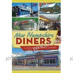 New Hampshire Diners, Classic Granite State Eateries by Larry Cultrera, 9781626194014.