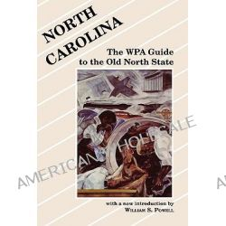 North Carolina, Works Progress Administration Guide to the Old North State by Powell, 9780872496057.