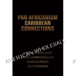 Pan-Africanism Caribbean Connections by Abdul K. Bangura, 9780595451937.
