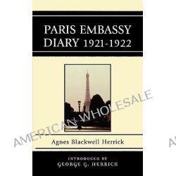 Paris Embassy Diary 1921-1922 by Agnes Blackwell Herrick, 9780761839798.