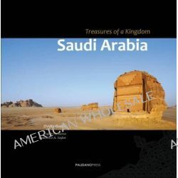 Saudi Arabia - Treasures of a Kingdom, A Photographic Journey in One of the Most Closed Countries in the World Among Des