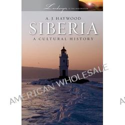 Siberia, A Cultural History by A. J. Haywood, 9780199754182.