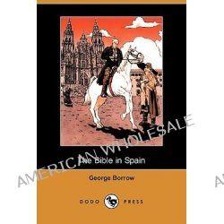 The Bible in Spain (Dodo Press) by George Borrow, 9781409921691.