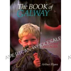 The Book of Galway, City, Towns and Villages by Arthur Flynn, 9780863274282.