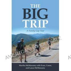 The Big Trip, A Family Gap Year by Martha McManamy, 9781483414027.