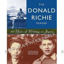 The Donald Richie Reader, 50 Years of Writing on Japan by Donald Richie, 9781880656617.