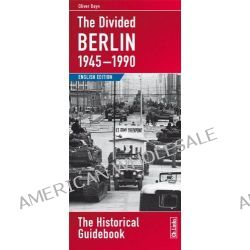 The Divided Berlin 1945-1990, The Historical Guidebook by Oliver Boyn, 9783861536130.
