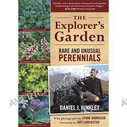 The Explorer's Garden, Rare and Unusual Perennials by Daniel J. Hinkley, 9780881929171.
