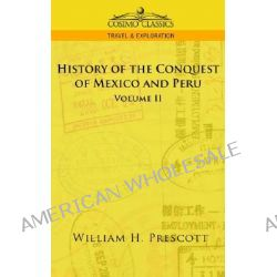 The Conquests of Mexico and Peru, Volume II by William H Prescott, 9781596052703.