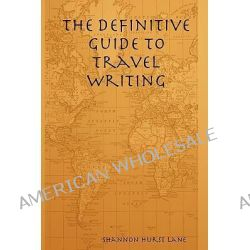 The Definitive Guide to Travel Writing by Shannon Hurst Lane, 9780615149875.