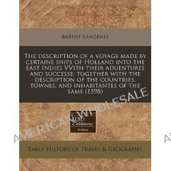 The Description of a Voyage Made by Certaine Ships of Holland Into the East Indies Vvith Their Aduentures and Successe, Together with the Description by Barent Langenes, 9781240171569.