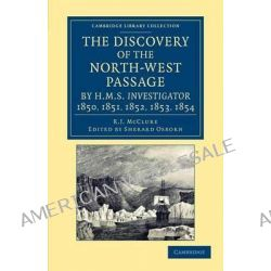 The Discovery of the North-west Passage by HMS Investigator, 1850, 1851, 1852, 1853, 1854, from the Logs and Journals of