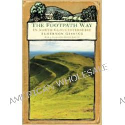 The Footpath Way in North Gloucestershire by Algernon Gissing, 9780752449036.