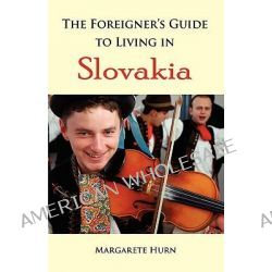 The Foreigner's Guide to Living in Slovakia by Margarete Hurn, 9780979030031.