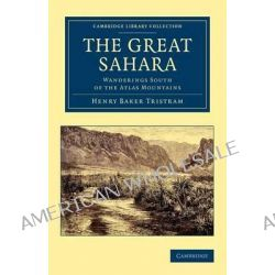 The Great Sahara, Wanderings South of the Atlas Mountains by Henry Baker Tristram, 9781108050463.