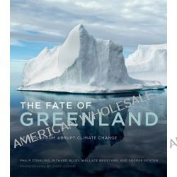 The Fate of Greenland, Lessons from Abrupt Climate Change by Philip W. Conkling, 9780262525268.
