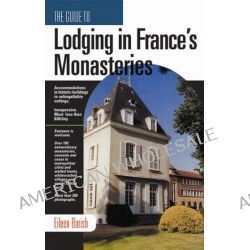 The Guide to Lodging in France's Monastaries by Eileen Barish, 9781884465239.