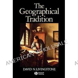 The Geographical Tradition, Episodes in the History of a Contested Enterprise by David Livingstone, 9780631185864. Po angielsku