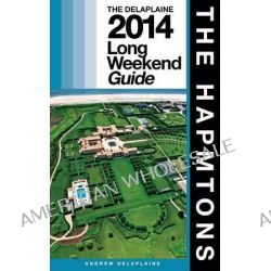 The Hamptons - The Delaplaine 2014 Long Weekend Guide by Andrew Delaplaine, 9781500811556. Po angielsku