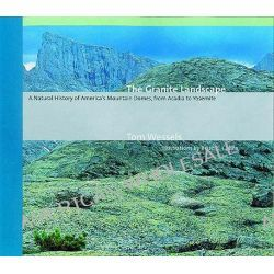 The Granite Landscape, A Natural History of America's Mountain Domes, from Acadia to Yosemite by Tom Wessels, 9780881505283. Po angielsku