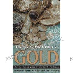 The General Grant's Gold, Shipwreck and Greed in the Southern Ocean by Madelene Ferguson Allen, 9780908988372. Po angielsku