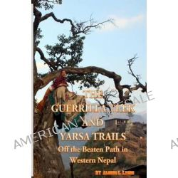 The Guerrilla Trek and Yarsa Trails, Off the Beaten Path in Western Nepal by Alonzo L Lyons, 9781500939274. Po angielsku