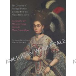 The Grandeur of Viceregal Mexico, Treasures from the Museo Franz Mayer by Museo Franz Mayer, 9780890901076. Po angielsku