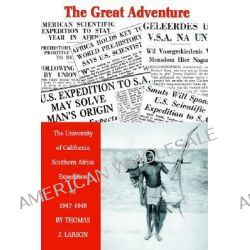 The Great Adventure, The University of California Southern Africa Expedition of 1947-1948 by Thomas J. Larson, 9780595319787. Po angielsku