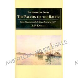 The Falcon on the Baltic, A Coasting Voyage from Hammersmith to Copenhagen in a Three-Ton Yacht by E F Knight, 9781589762251. Po angielsku