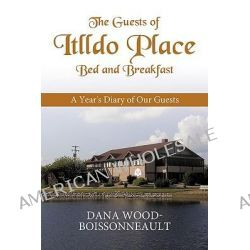 The Guests of Itlldo Place Bed and Breakfast, A Year's Diary of Our Guests by Dana Wood-Boissonneault, 9781426923142. Po angielsku