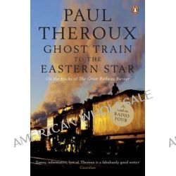 The Ghost Train to the Eastern Star, On the Tracks of 'The Great Railway Bazaar' by Paul Theroux, 9780141015729. Po angielsku