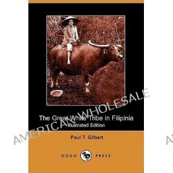 The Great White Tribe in Filipinia (Illustrated Edition) (Dodo Press) by Paul T Gilbert, 9781409906988. Po angielsku