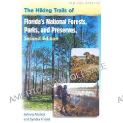 The Hiking Trails of Florida's National Forests, Parks, and Preserves by Johnny Molloy, 9780813030623. Po angielsku